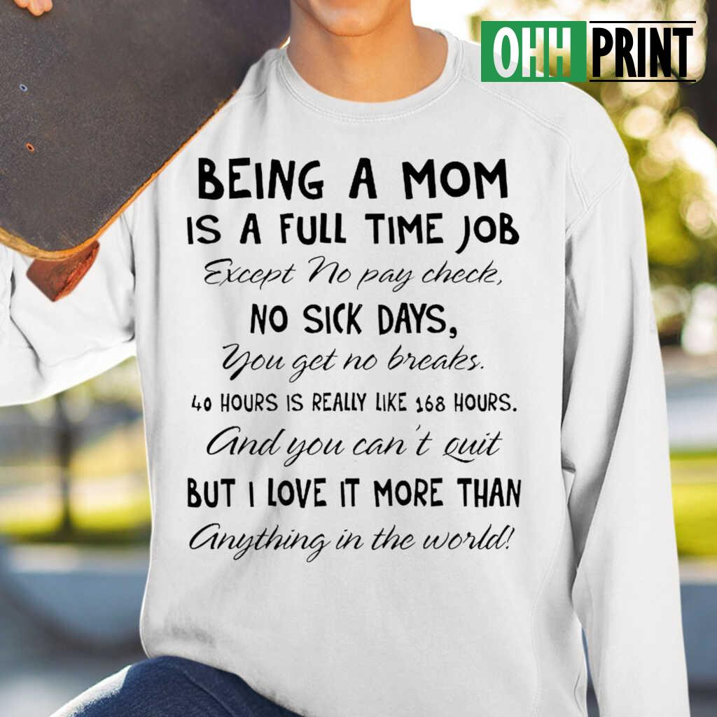 Being A Mom Is A Full Time Job Except No Pay Check Funny T-shirts White - from ohhprint.co 1