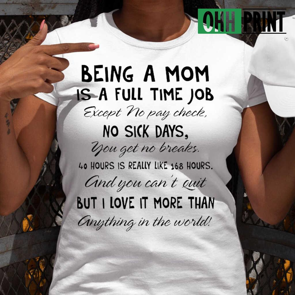Being A Mom Is A Full Time Job Except No Pay Check Funny T-shirts White - from ohhprint.co 2