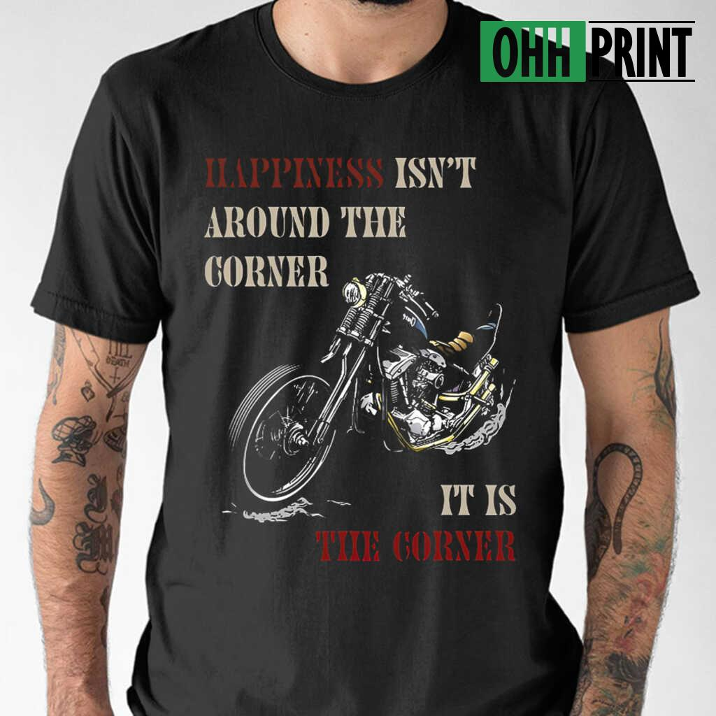 Biker Happiness Isn't Around The Corner T-shirts Black