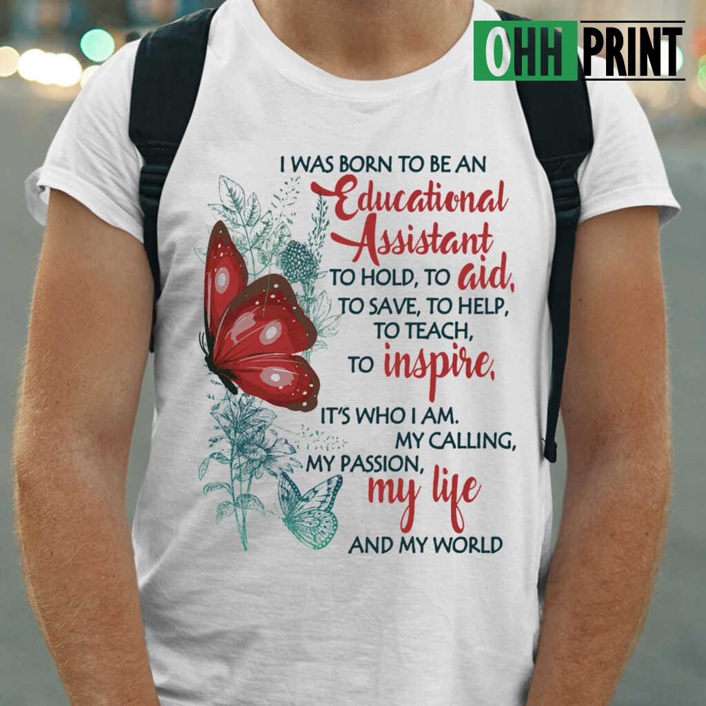 Butterfly I Was Born To Be A Educational Assistant To Hold To Aid To Save To Help To Teach To Inspire It's Who I Am T-shirts White
