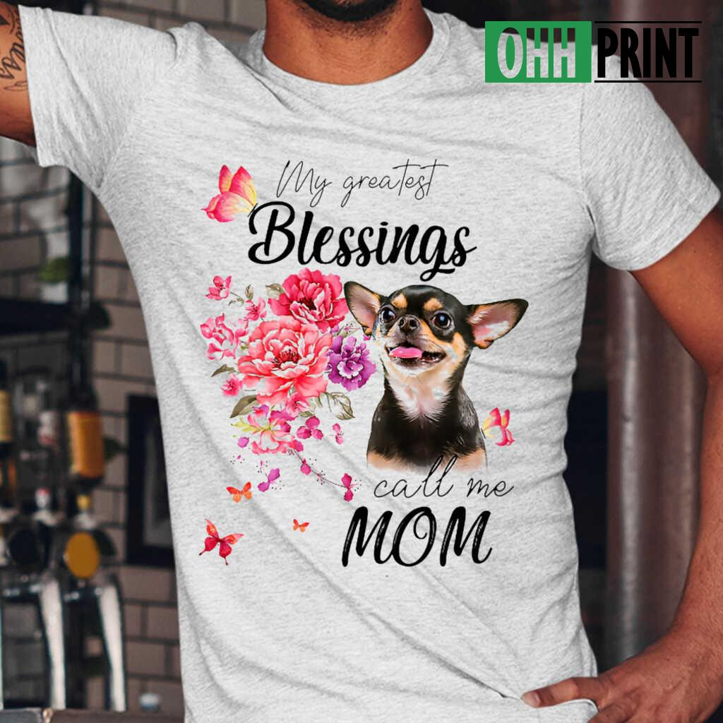 Chihuahua My Greatest Blessing Call Me Mom T-shirts White - from ohhprint.co 1