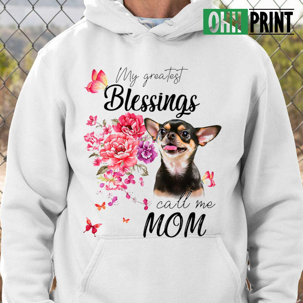 Chihuahua My Greatest Blessing Call Me Mom T-shirts White - from ohhprint.co 3