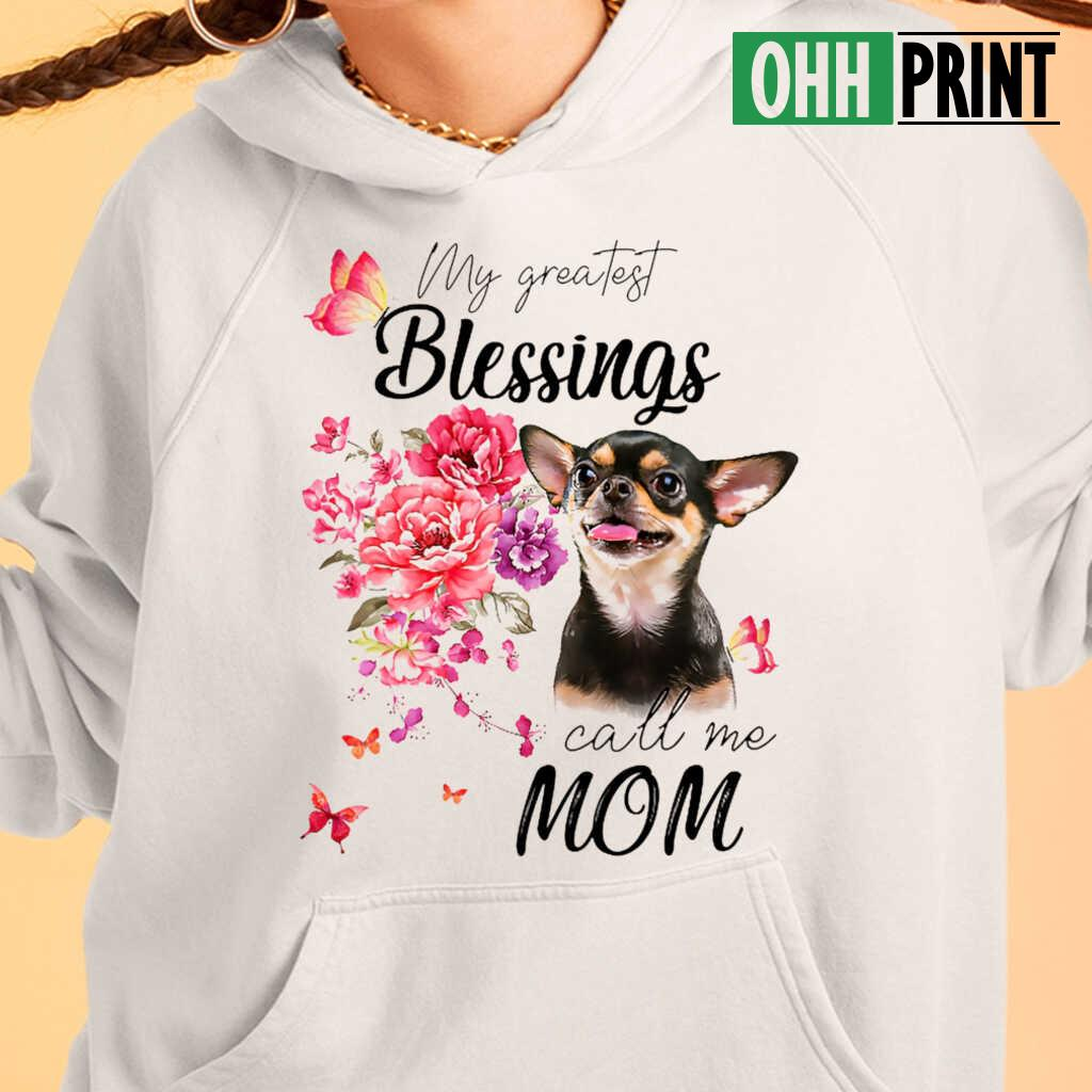 Chihuahua My Greatest Blessing Call Me Mom T-shirts White - from ohhprint.co 4