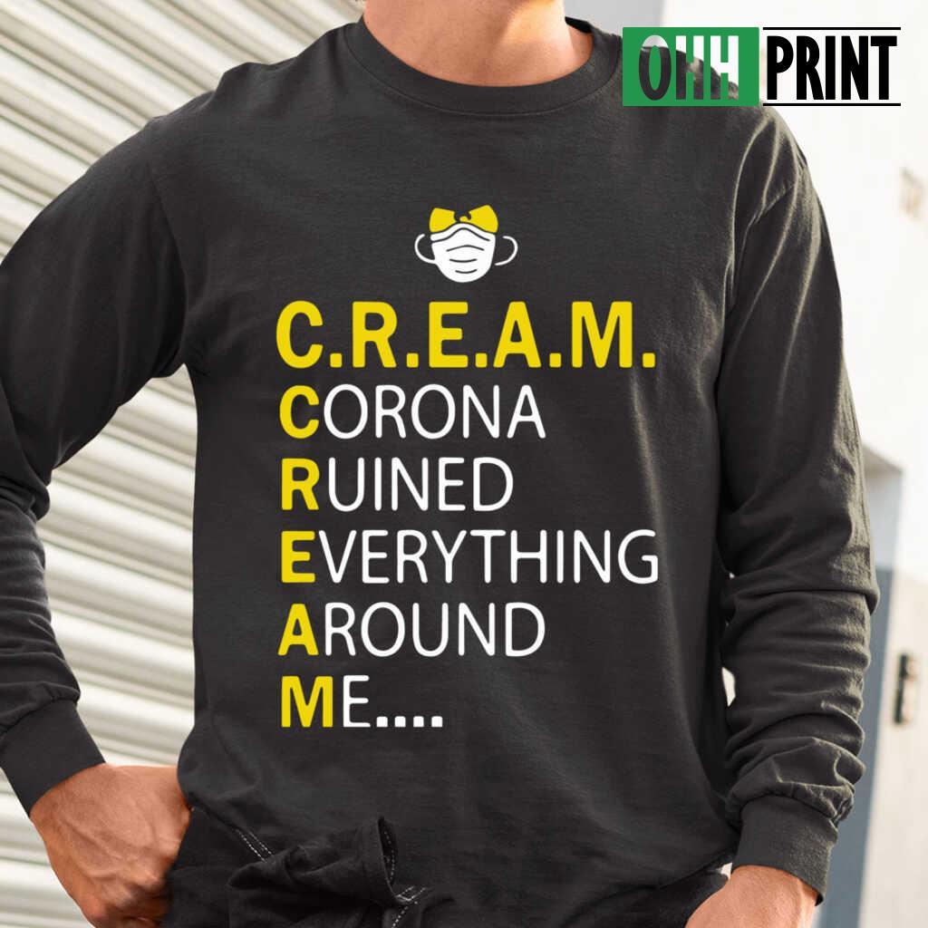 Cream Corona Ruined Everything Around Me T-shirts Black