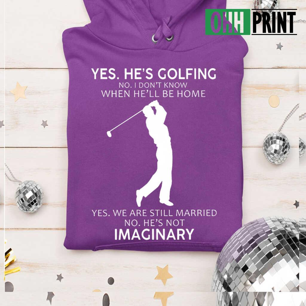Golfer's Wife Yes He's Golfing No I Don't Know When He'll Be Home T-shirts Black - from ohhprint.co 4