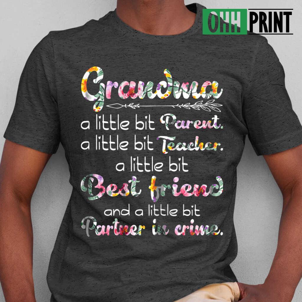 Grandma A Little Bit Parent A Little Bit Teacher A Little Bit Best Friend And A Little Bit Partner In Crime Flower T-shirts Black