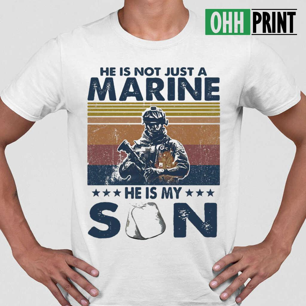 He Is Not Just A Marine He Is My Son Veteran Vintage T-shirts White - from ohhprint.co 1