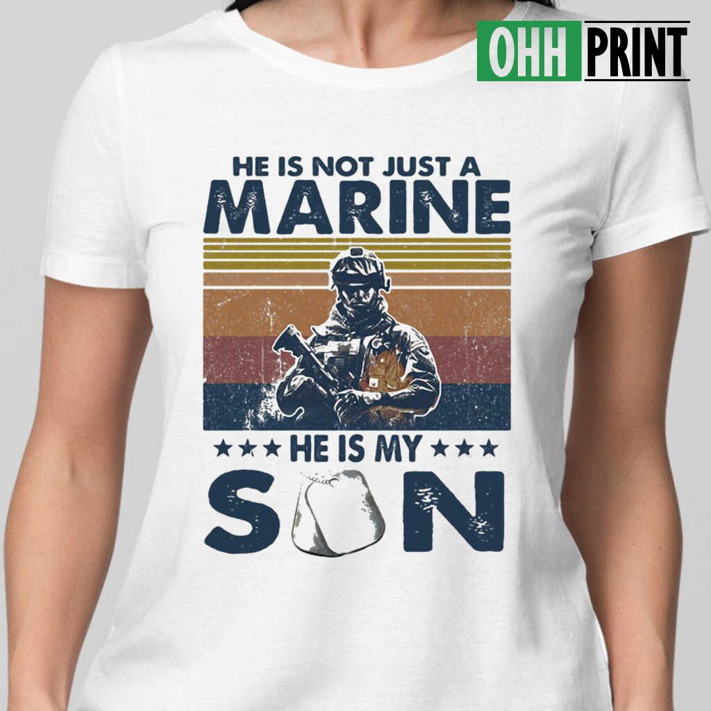 He Is Not Just A Marine He Is My Son Veteran Vintage T-shirts White - from ohhprint.co 2