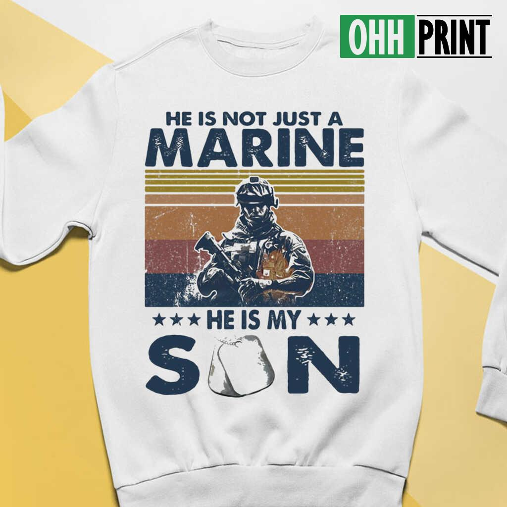 He Is Not Just A Marine He Is My Son Veteran Vintage T-shirts White - from ohhprint.co 3