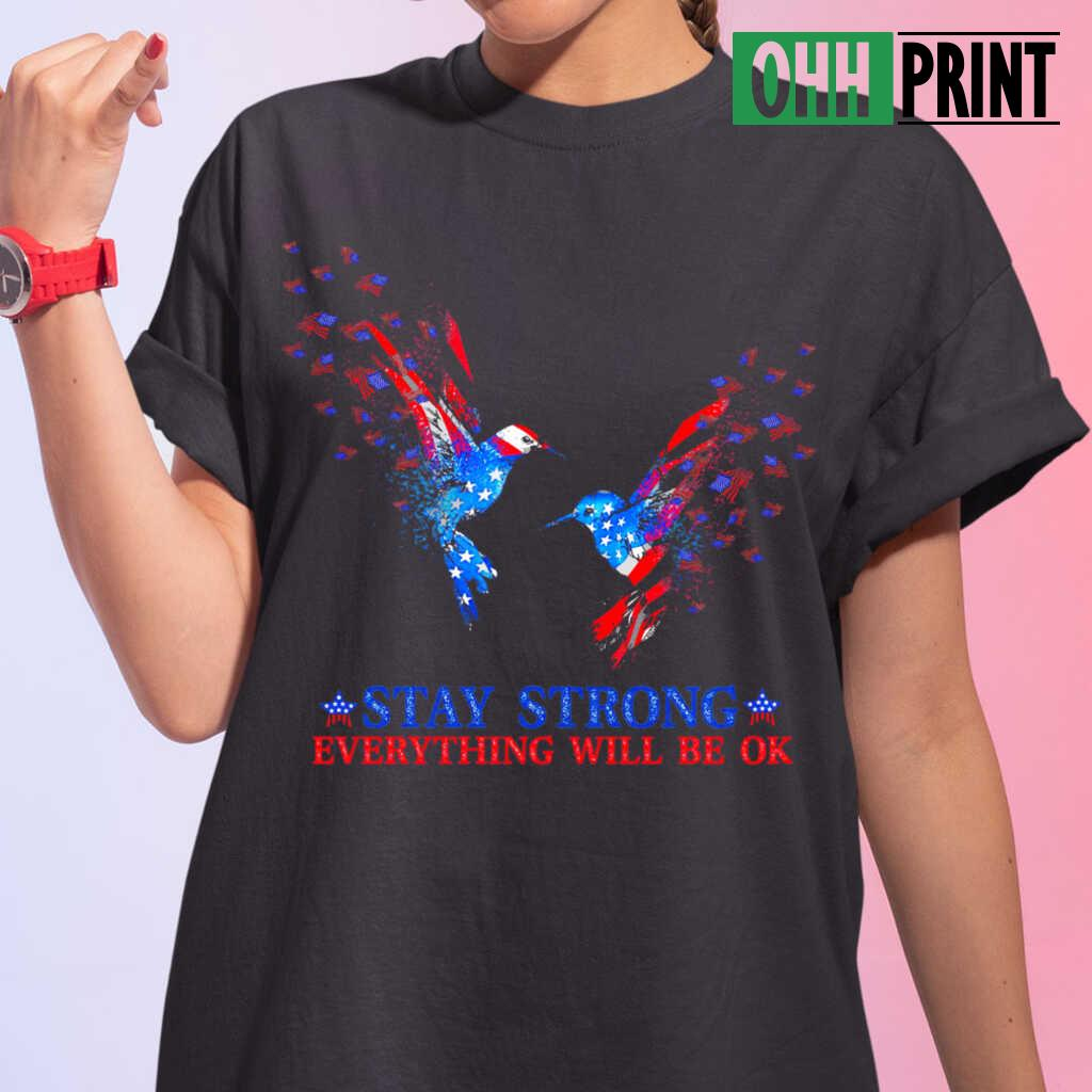 Hummingbird Stay Strong Everything Will Be Ok T-shirts Black - from ohhprint.co 2