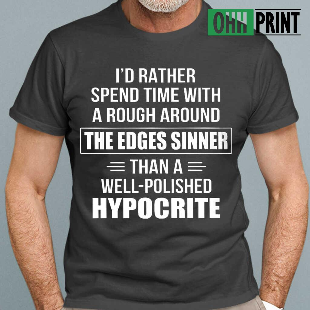I'd Rather Spend Time With A Rough Around The Edges Sinner Than A Well-polished Hypocrite Funny T-shirts Black