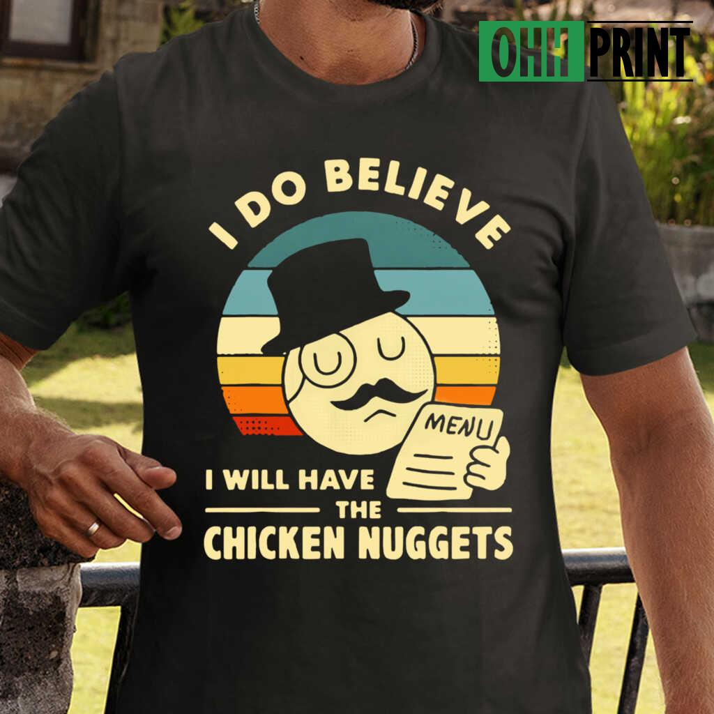 I Do Believe I Will Have The Chicken Nuggets 2021 T-shirts Black