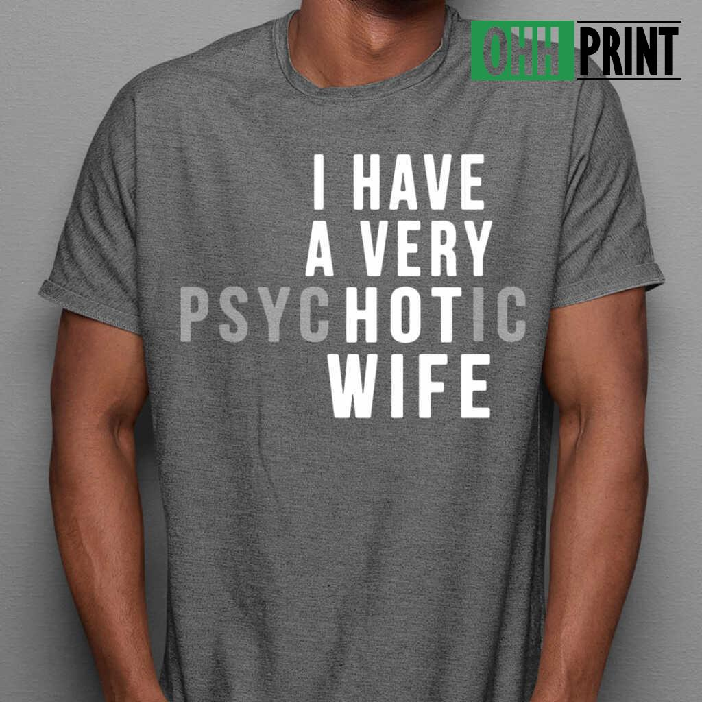 I Have A Very Psychotic Hot Wife T-shirts Black - from ohhprint.co 1