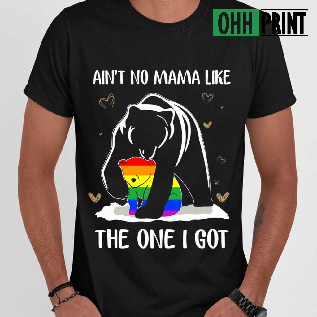LGBT Ain't No Mama Like The One I Got T-shirts Black