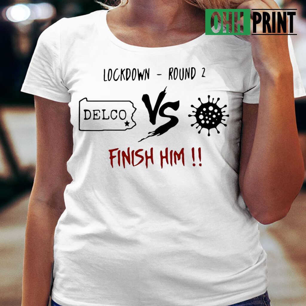 Lockdown Round 2 Delco Vs Coronavirus Finish Him T-shirts White - from ohhprint.co 2