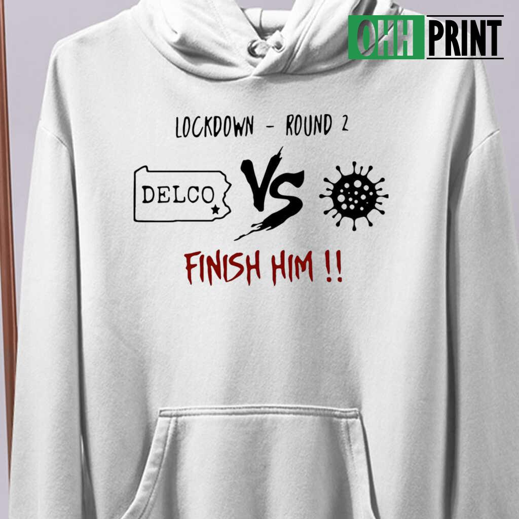 Lockdown Round 2 Delco Vs Coronavirus Finish Him T-shirts White - from ohhprint.co 4