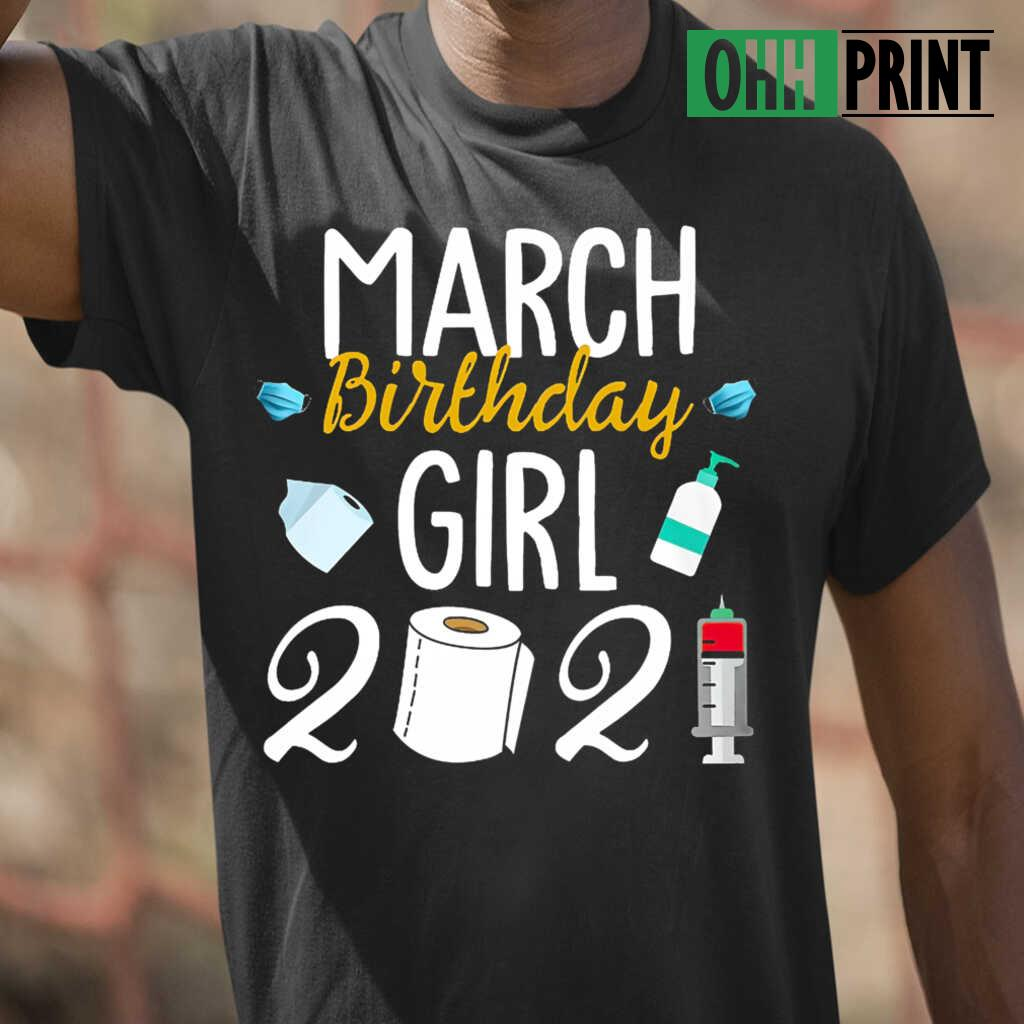 March Birthday Girl 2021 T-shirts Black - from ohhprint.co 1