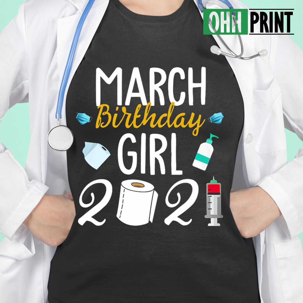 March Birthday Girl 2021 T-shirts Black - from ohhprint.co 2