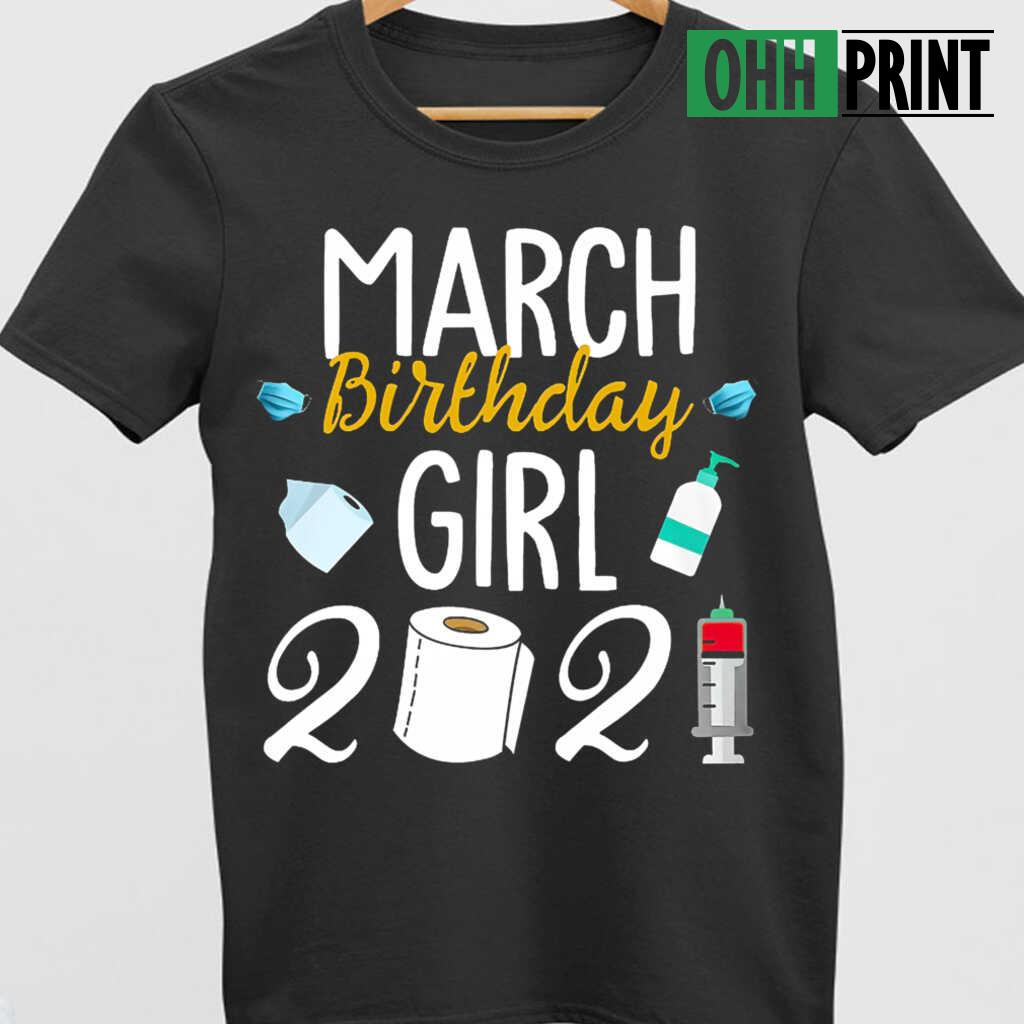 March Birthday Girl 2021 T-shirts Black - from ohhprint.co 4