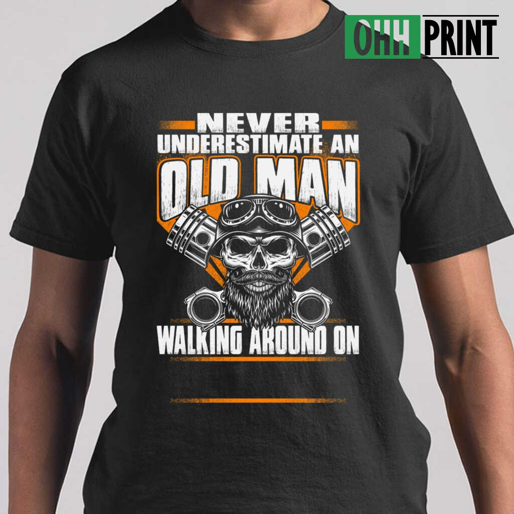 Never Underestimate An Old Man Walking Around On T-shirts Black