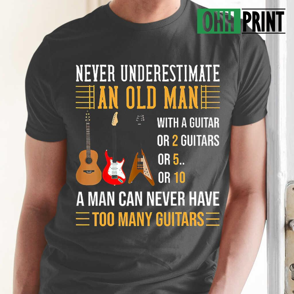 Never Underestimate An Old Man With A Guitar Or 2 Or 5 Or 10 T-shirts Black