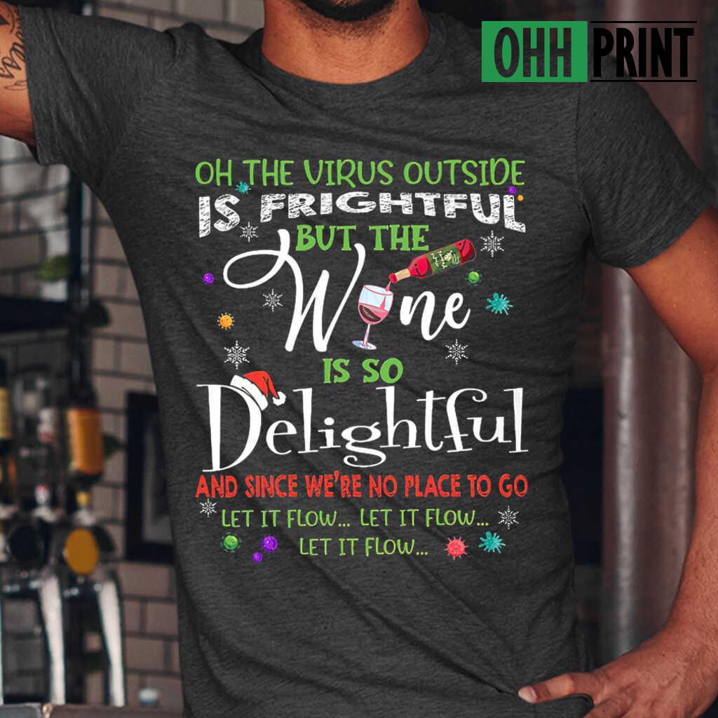 On This Virus Outside Is Frightful But The Wine Is So Delightful Let It Flow Christmas T-shirts Black - from ohhprint.co 1