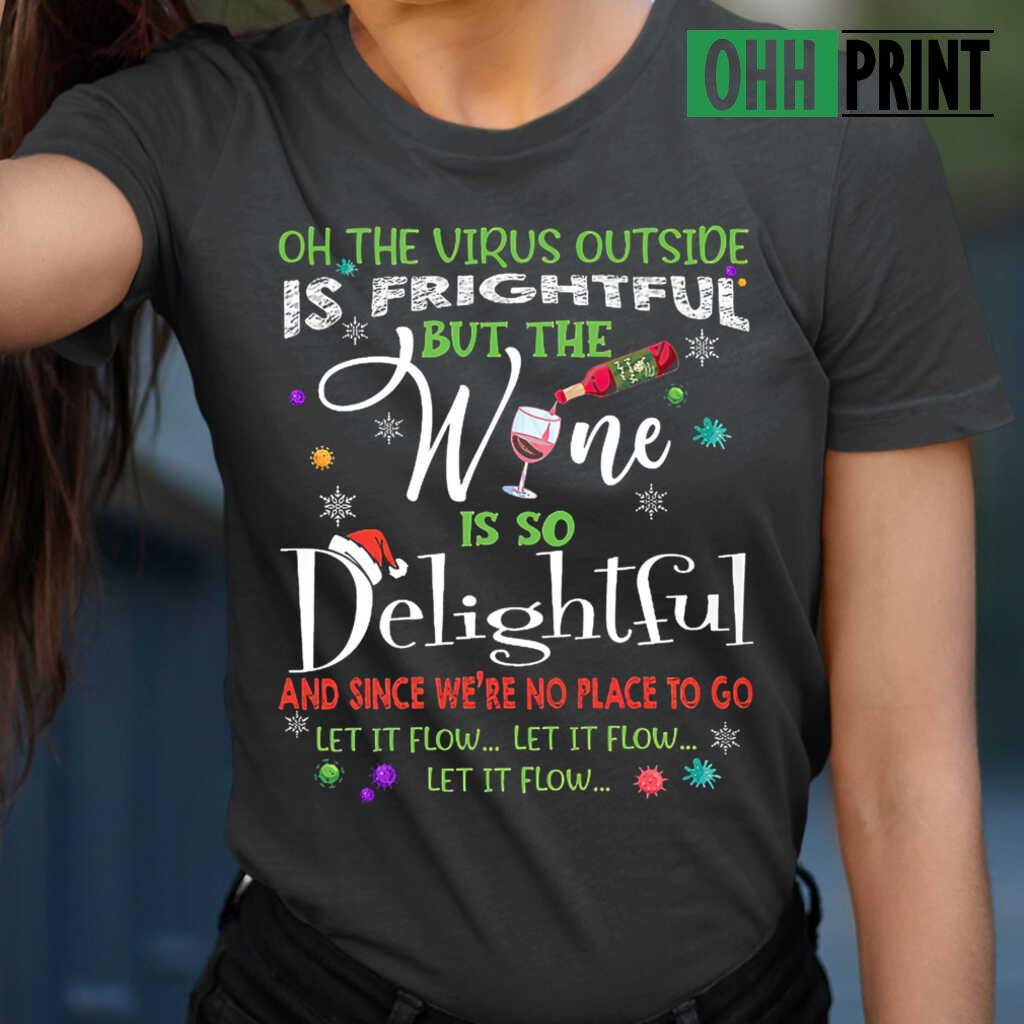 On This Virus Outside Is Frightful But The Wine Is So Delightful Let It Flow Christmas T-shirts Black - from ohhprint.co 2