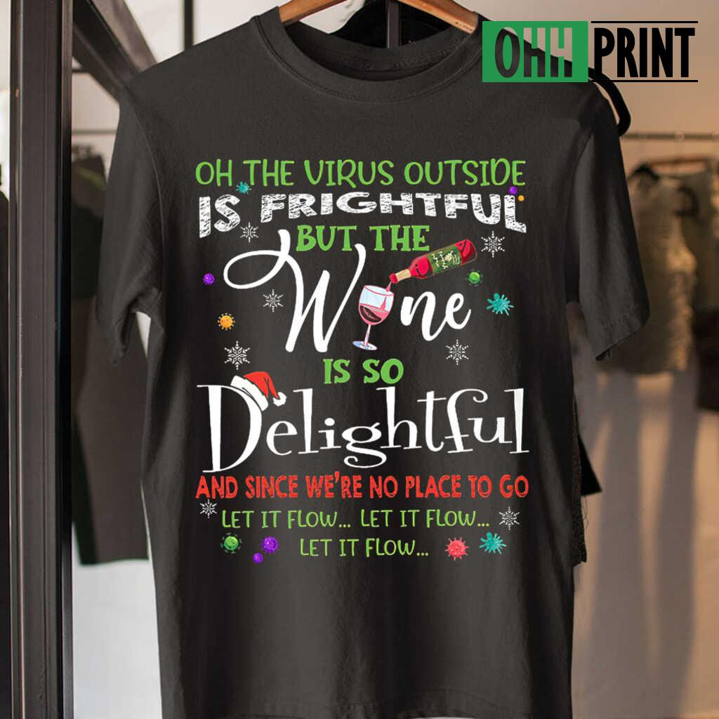 On This Virus Outside Is Frightful But The Wine Is So Delightful Let It Flow Christmas T-shirts Black - from ohhprint.co 3