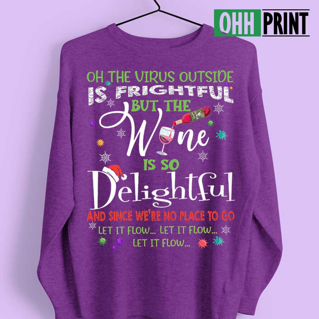On This Virus Outside Is Frightful But The Wine Is So Delightful Let It Flow Christmas T-shirts Black - from ohhprint.co 4