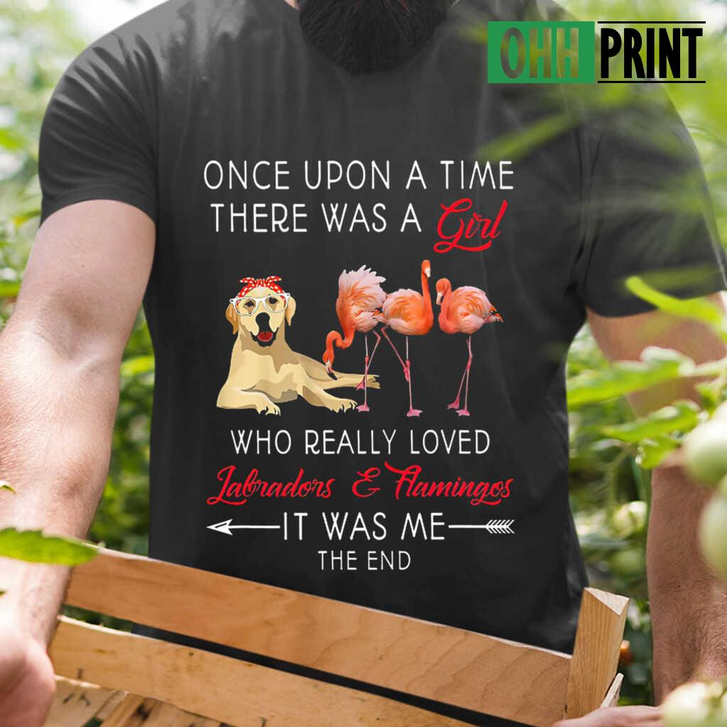 Once Upon A Time There Was A Girl Who Really Loved Labradors And Flamingos T-shirts Black - from ohhprint.co 1
