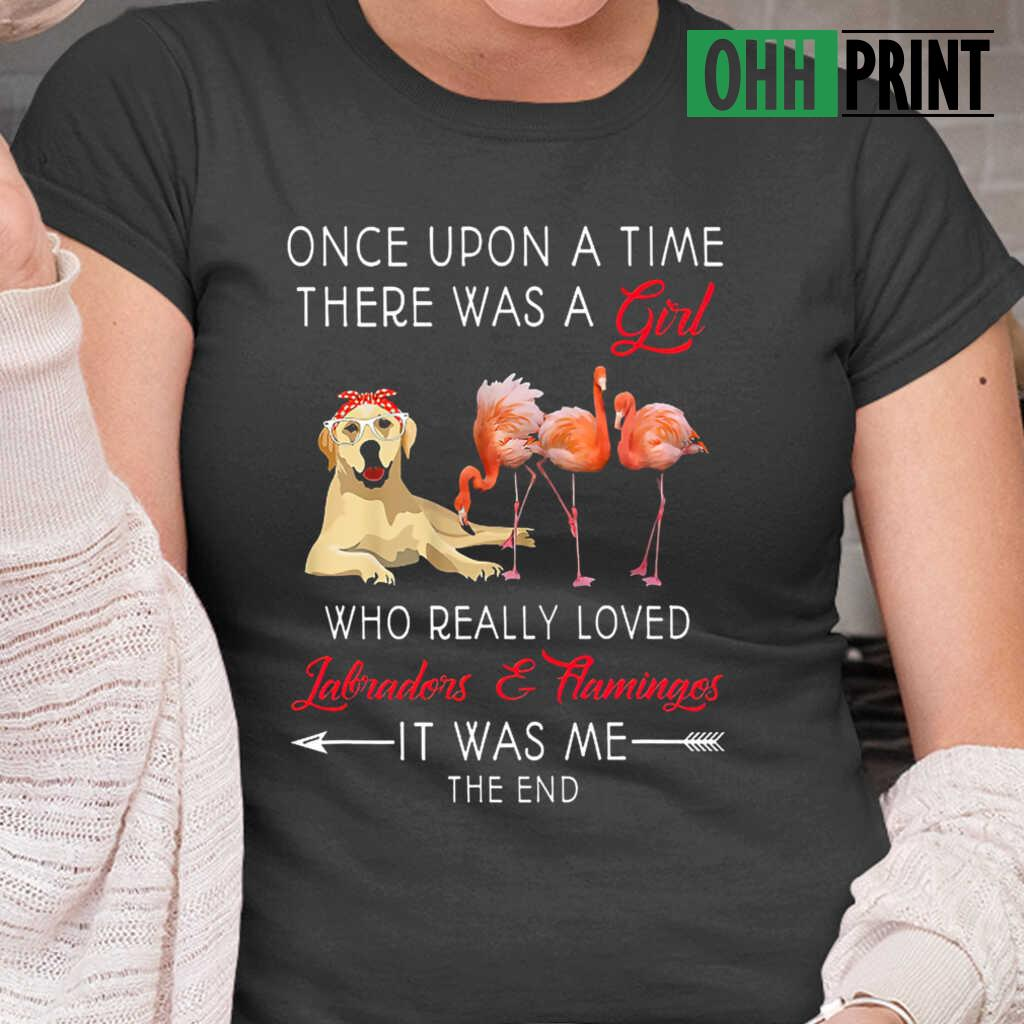 Once Upon A Time There Was A Girl Who Really Loved Labradors And Flamingos T-shirts Black - from ohhprint.co 2