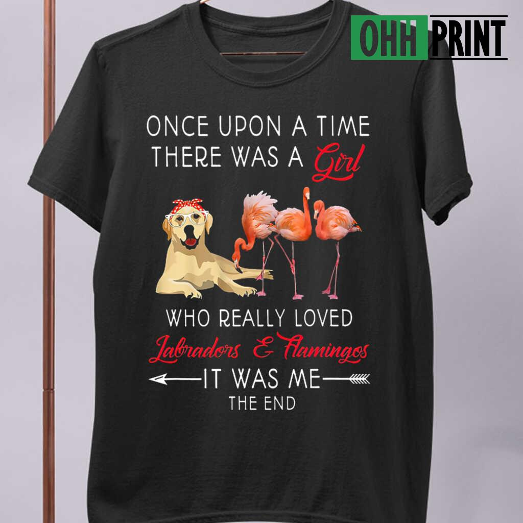 Once Upon A Time There Was A Girl Who Really Loved Labradors And Flamingos T-shirts Black - from ohhprint.co 3