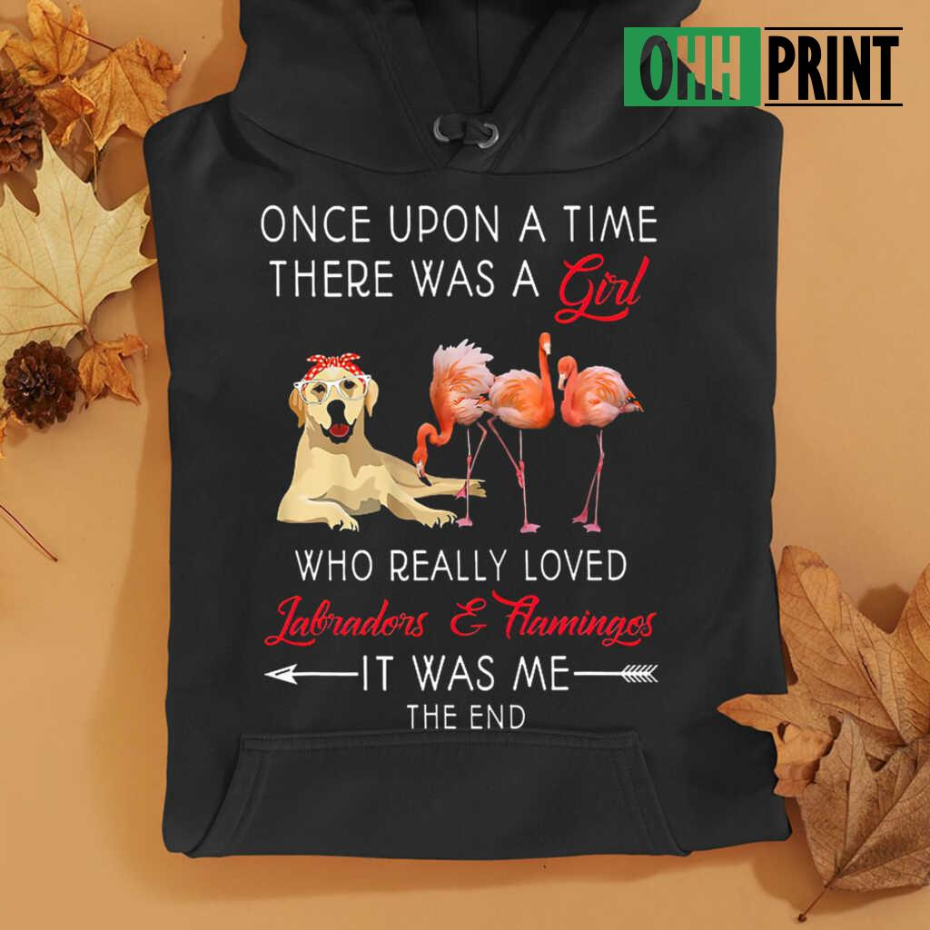 Once Upon A Time There Was A Girl Who Really Loved Labradors And Flamingos T-shirts Black - from ohhprint.co 4