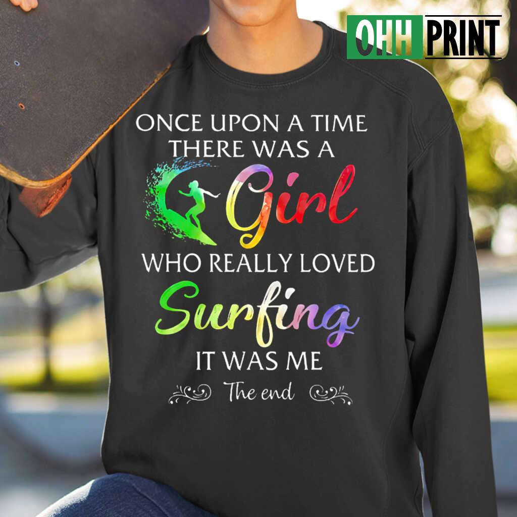 Once Upon A Time There Was A Girl Who Really Loved Surfing It Was Me T-shirts Black - from ohhprint.co 1
