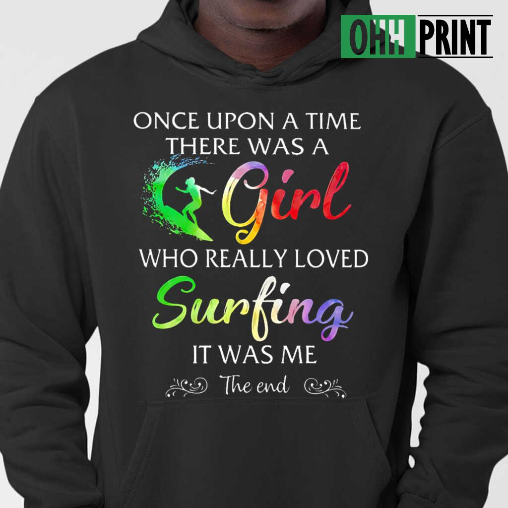 Once Upon A Time There Was A Girl Who Really Loved Surfing It Was Me T-shirts Black - from ohhprint.co 3
