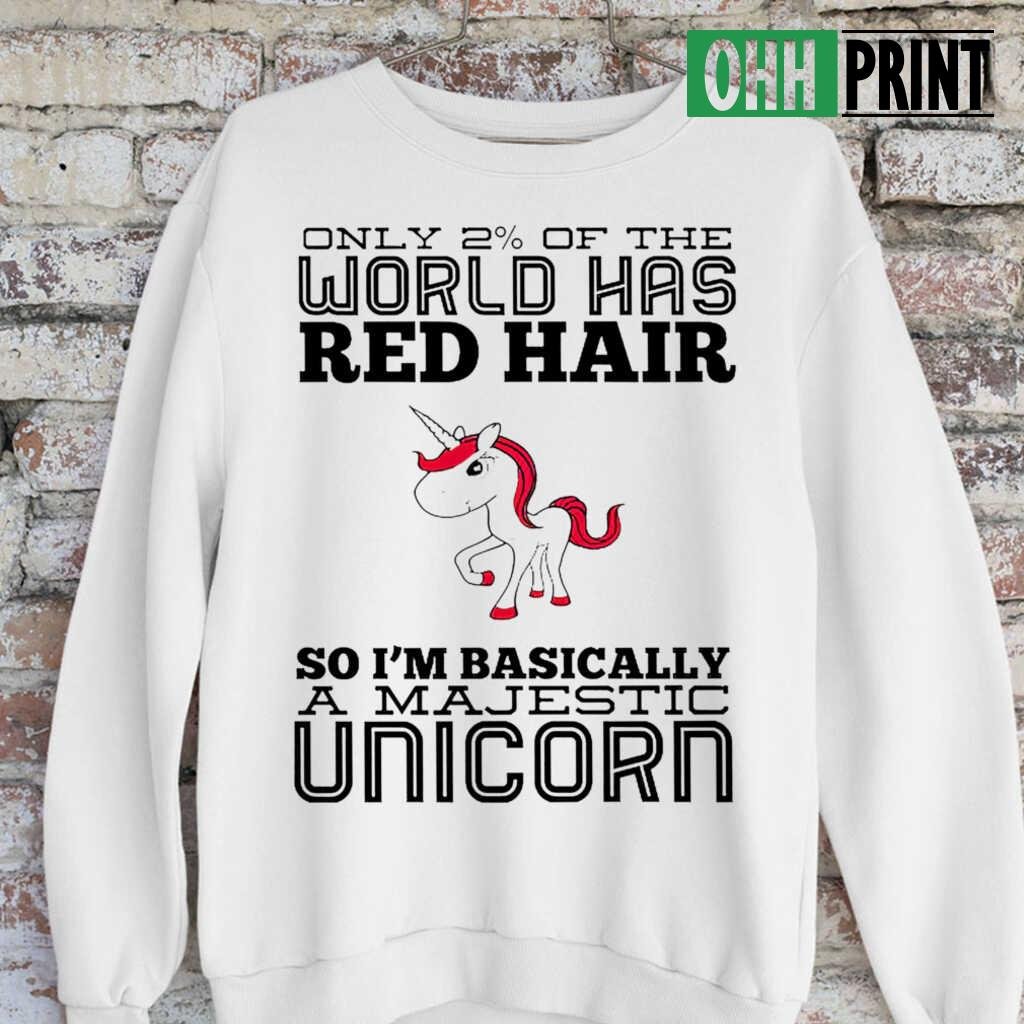 Only 2 Percent Of The World Has Red Hair So I'm Basically A Majestic Unicorn T-shirts White - from ohhprint.co 4