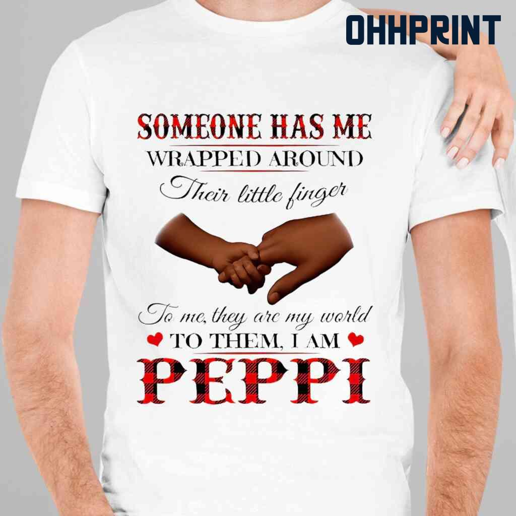 Someone Has Me Wrapped Around Their Little Fingers To Them I Am Peppi Tshirts White Apparel White - from ohhprint.co 2