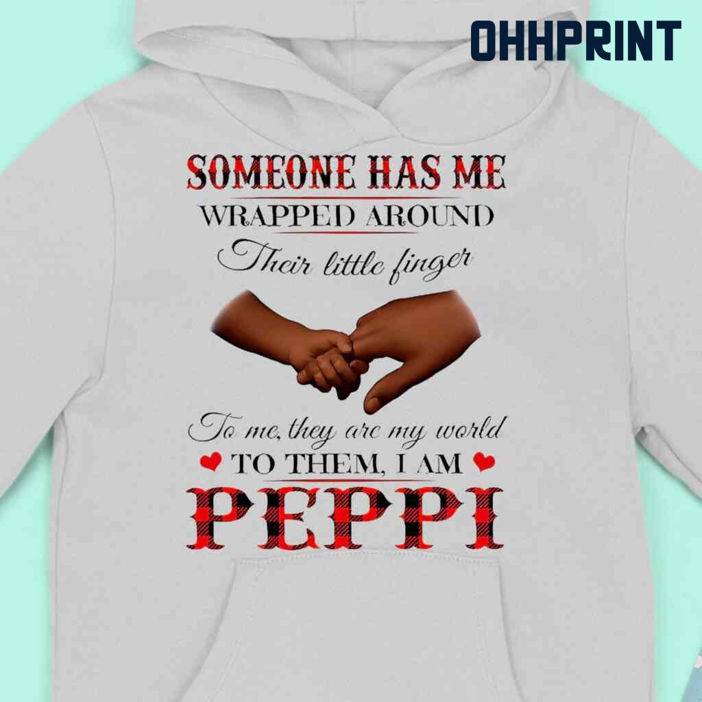 Someone Has Me Wrapped Around Their Little Fingers To Them I Am Peppi Tshirts White Apparel White - from ohhprint.co 3