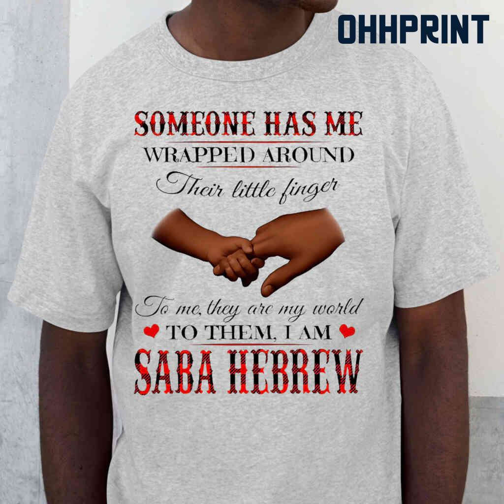 Someone Has Me Wrapped Around Their Little Fingers To Them I Am Saba Hebrew Tshirts White