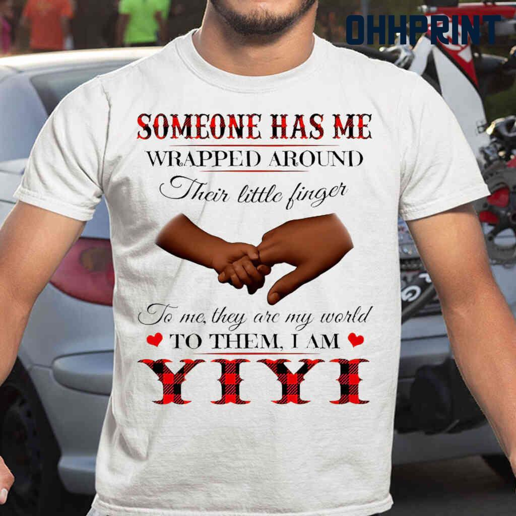 Someone Has Me Wrapped Around Their Little Fingers To Them I Am Yiyi Tshirts White