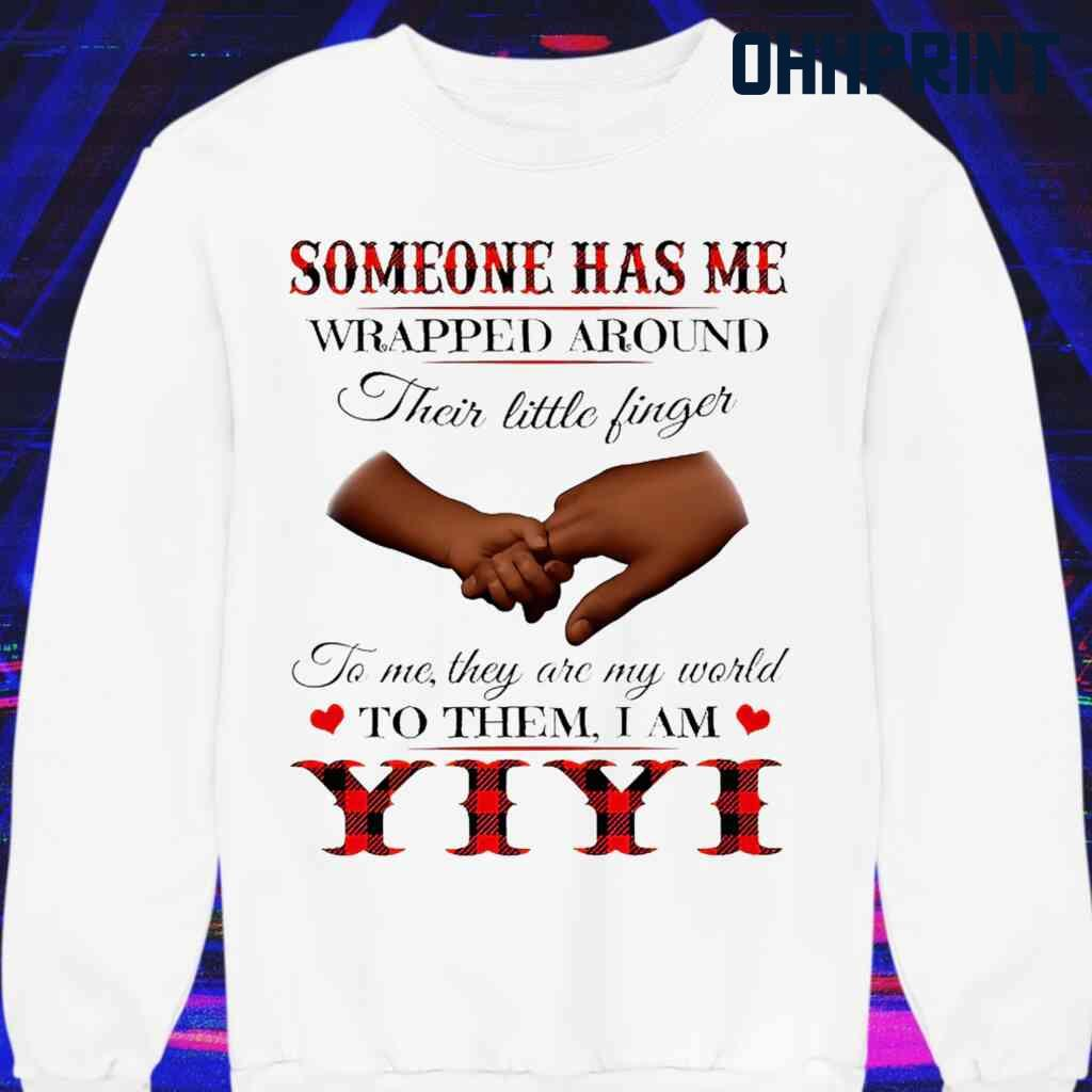 Someone Has Me Wrapped Around Their Little Fingers To Them I Am Yiyi Tshirts White Apparel White - from ohhprint.co 3