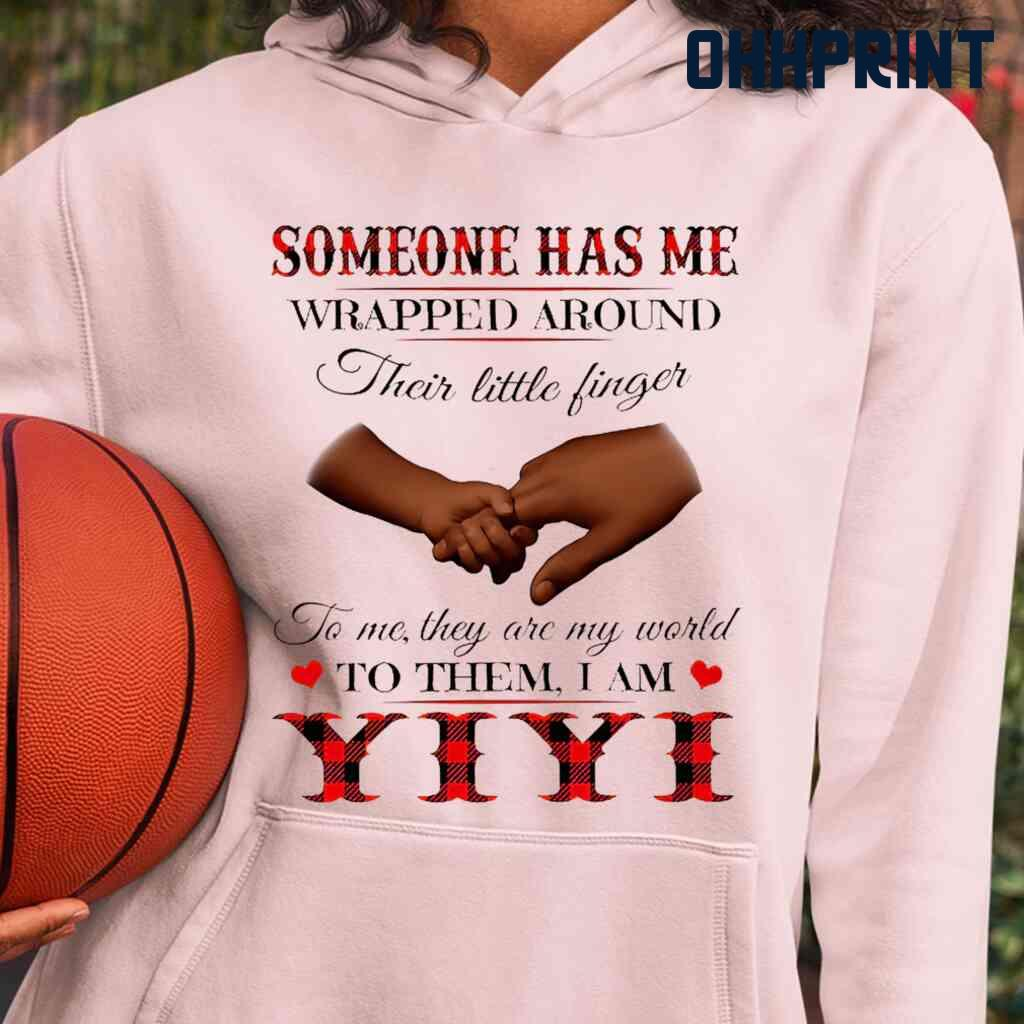 Someone Has Me Wrapped Around Their Little Fingers To Them I Am Yiyi Tshirts White Apparel White - from ohhprint.co 4