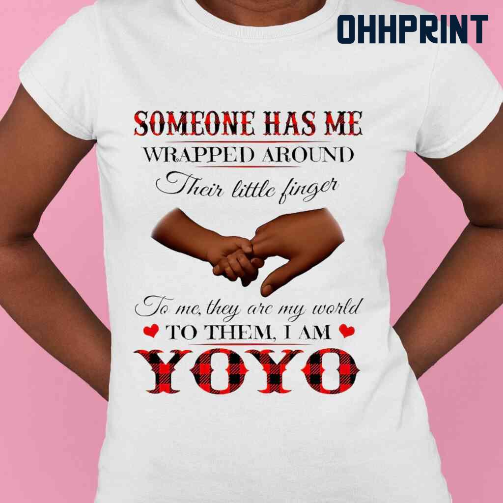 Someone Has Me Wrapped Around Their Little Fingers To Them I Am Yoyo Tshirts White