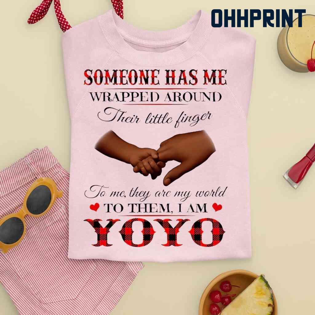 Someone Has Me Wrapped Around Their Little Fingers To Them I Am Yoyo Tshirts White Apparel White - from ohhprint.co 2