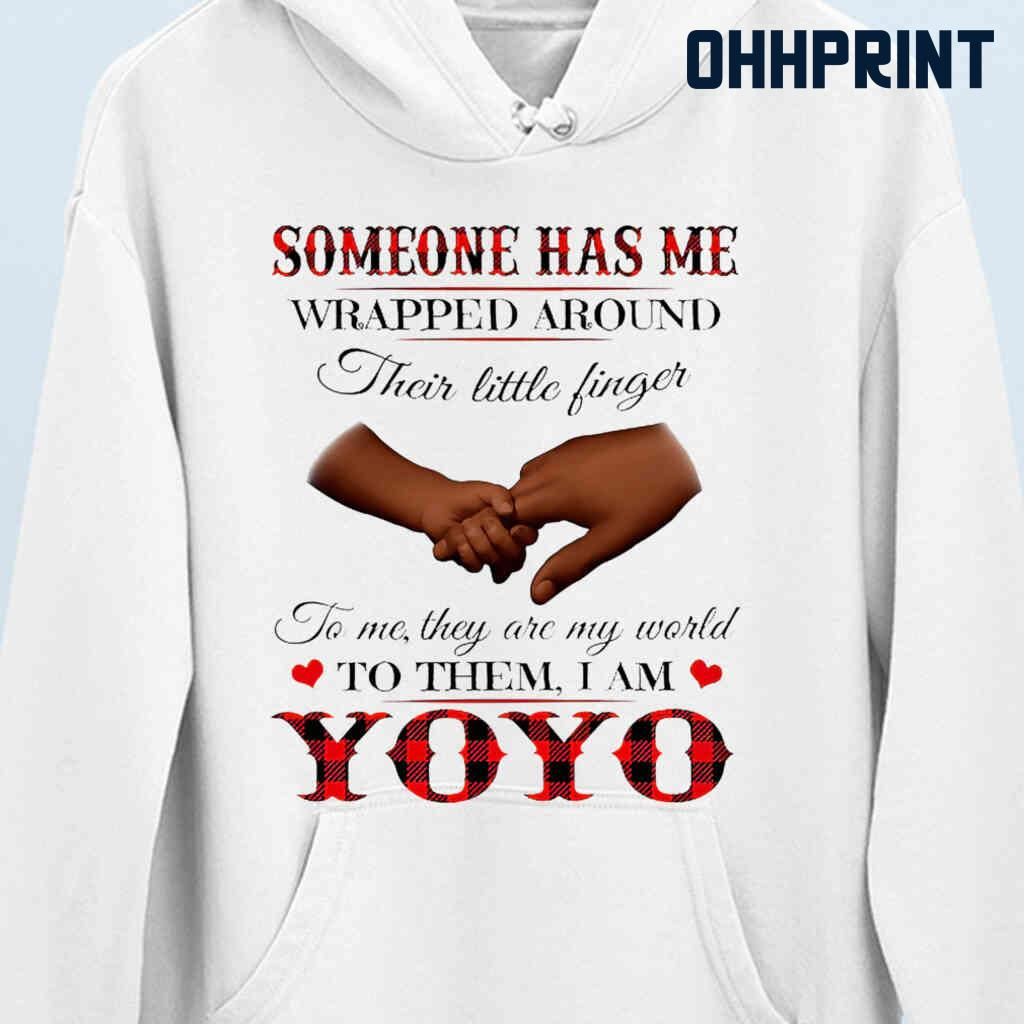 Someone Has Me Wrapped Around Their Little Fingers To Them I Am Yoyo Tshirts White Apparel White - from ohhprint.co 3