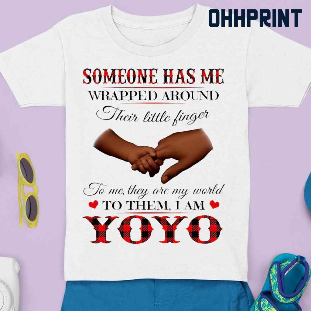 Someone Has Me Wrapped Around Their Little Fingers To Them I Am Yoyo Tshirts White Apparel White - from ohhprint.co 4