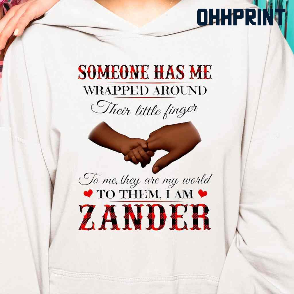 Someone Has Me Wrapped Around Their Little Fingers To Them I Am Zander Tshirts White Apparel White - from ohhprint.co 3