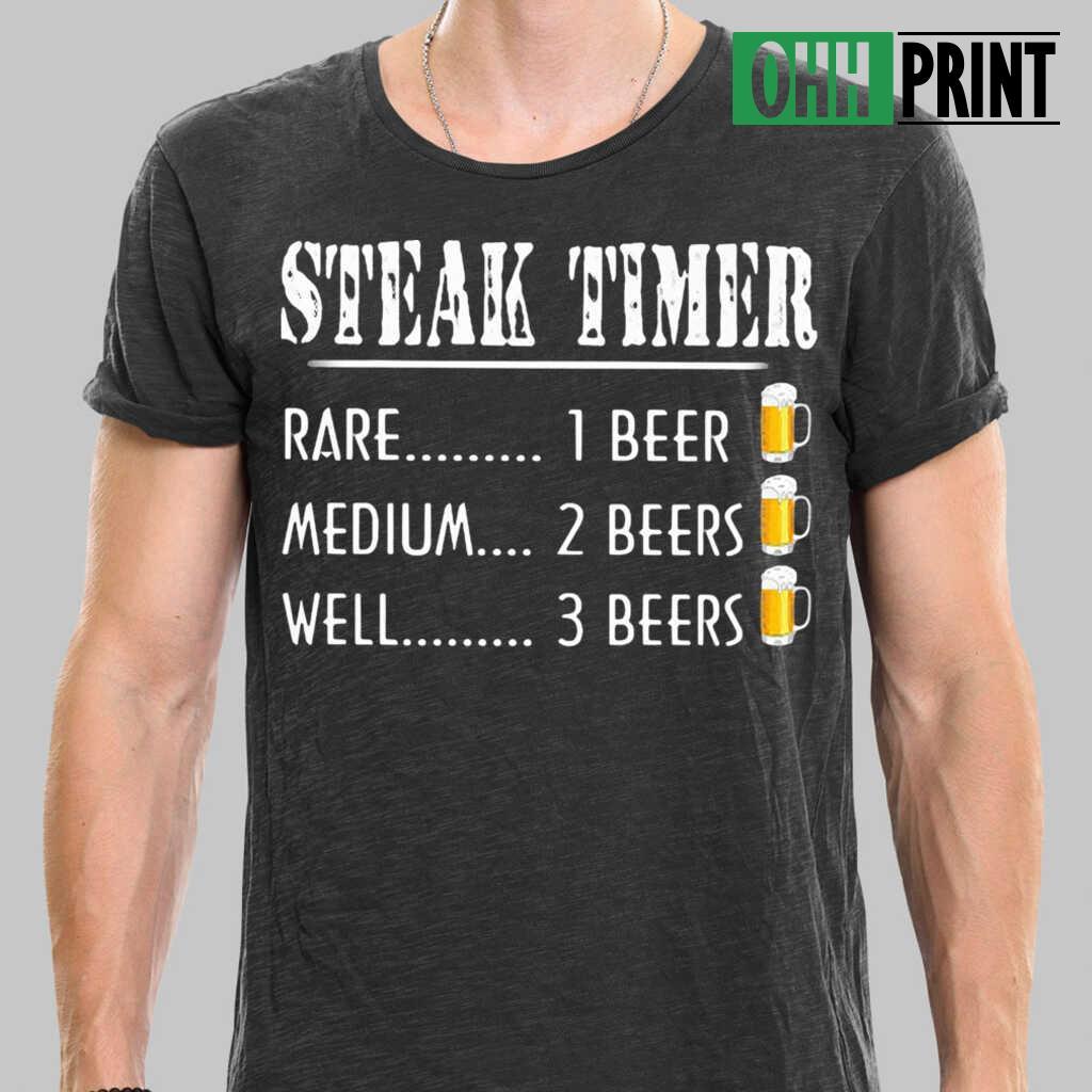 Steak Timer Rare 1 Beer Medium 2 Beers Well 3 Beers T-shirts Black