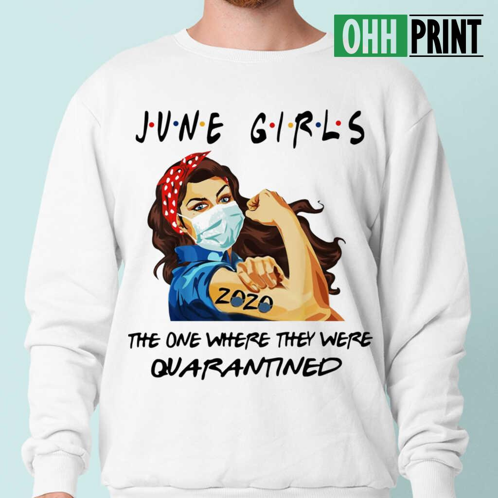 Strong Girl June Girls The One Where They Were Quarantined T-shirts White - from iheartpod.info 1