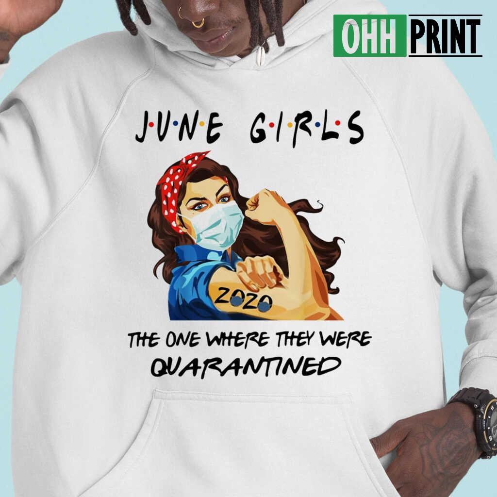 Strong Girl June Girls The One Where They Were Quarantined T-shirts White - from iheartpod.info 4